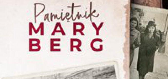 Artykuł: Recenzja: Pamiętnik Mary Berg     Epicka opowieść o stracie i ocaleniu.